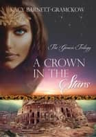 A Crown in the Stars - The Genesis Trilogy, #3 ebook by Kacy Barnett-Gramckow, R. J. Larson