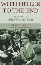 With Hitler to the End ebook by Heinz  Linge
