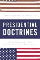 Presidential Doctrines - U.S. National Security from George Washington to Barack Obama ebook by Joseph M. Siracusa, Deputy Dean of Global Studies, The Royal Melbourne Institute of Technology University,...