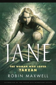 Jane - The Woman Who Loved Tarzan ebook by Robin Maxwell