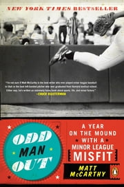 Odd Man Out - A Year on the Mound with a Minor League Misfit ebook by Matt McCarthy
