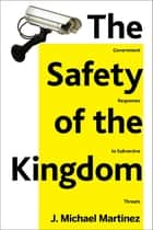 The Safety of the Kingdom - Government Responses to Subversive Threats ebook by J. Michael Martinez