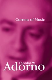 Current of Music ebook by Theodor W. Adorno