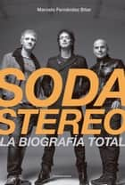 Soda Stereo - La biografía total ebook by Marcelo Fernandez Bitar