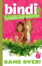 Bindi Wildlife Adventures 2: Game Over! ebook by Bindi Irwin, Jess Black