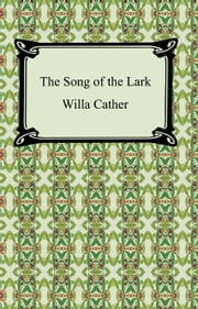 The Song of the Lark ebook by Willa Sibert Cather