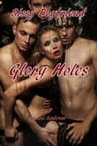 Sissy Boyfriend 5: Glory Holes ebook by Jenni Ambrose