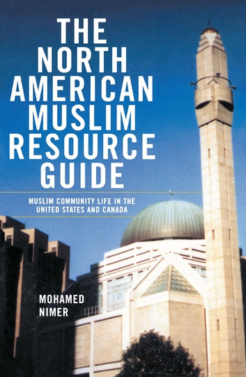 The North American Muslim Resource Guide - Muslim Community Life in the United States and Canada ebook by Mohamed Nimer