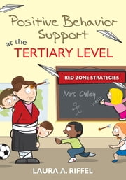 Positive Behavior Support at the Tertiary Level - Red Zone Strategies ebook by Laura A. Riffel