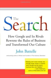 The Search - How Google and Its Rivals Rewrote the Rules of Business andTransformed Our Cultu re ebook by John Battelle