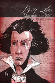 Brief Lives: Marquis de Sade ebook by David Carter