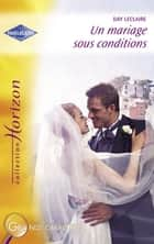 Un mariage sous conditions (Harlequin Horizon) ebook by Day Leclaire