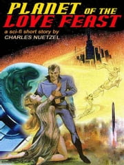 Planet of the Love Feast ebook by Charles Nuetzel