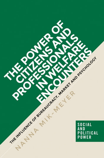 The power of citizens and professionals in welfare encounters - The influence of bureaucracy, market and psychology ebook by Nanna Mik-Meyer