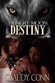 Hungry Moon-Destiny ebook by Claudy Conn