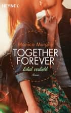 Total verliebt - Together Forever 1 - Roman - ebook by Monica Murphy, Lucia  Sommer
