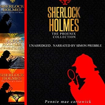 Sherlock Holmes: The Phoenix Collection - Three Sherlock Holmes Mysteries in One Book audiobook by pennie mae cartawick