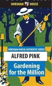Gardening for the Million ebook by Alfred Pink