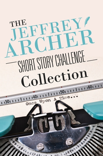 The Jeffrey Archer Short Story Challenge Collection ebook by Kobo Writing Life Collection,Jeffrey Archer