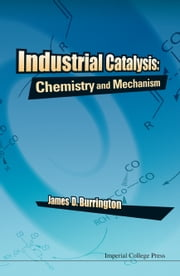 Industrial Catalysis - Chemistry and Mechanism ebook by James D Burrington