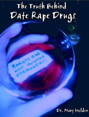 The Truth Behind Date Rape Drugs ebook by Dr. Mary Holden