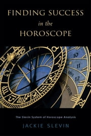 Finding Success in the Horoscope - The Slevin System of Horoscope Analysis ebook by Jackie Slevin
