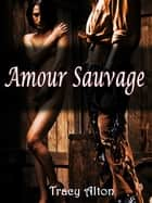 Amour Sauvage ebook by Tracy Alton