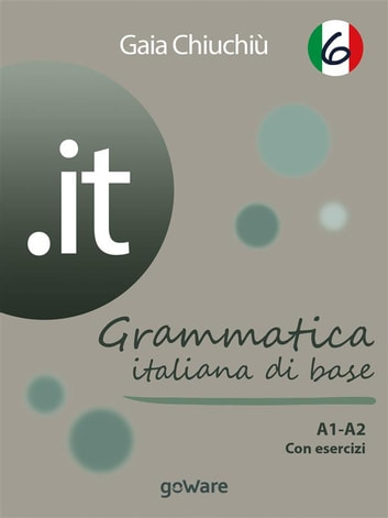 .it 6 – Grammatica italiana di base A1-A2 con esercizi ebook by Gaia Chiuchiù
