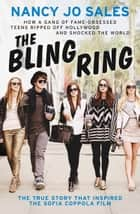 The Bling Ring: How a Gang of Fame-obsessed Teens Ripped off Hollywood and Shocked the World ebook by Nancy Jo Sales
