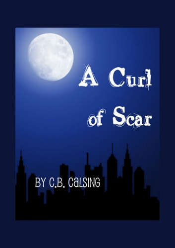 A Curl of Scar ebook by C.B. Calsing