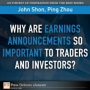Why Are Earnings Announcements So Important to Traders and Investors? ebook by John Shon,Ping Zhou