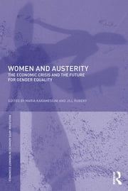 Women and Austerity - The Economic Crisis and the Future for Gender Equality ebook by Maria Karamessini,Jill Rubery