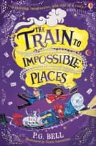 The Train to Impossible Places ebook by P.G. Bell