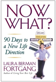 Now What? Revised Edition - 90 Days to a New Life Direction ebook by Laura Berman Fortgang