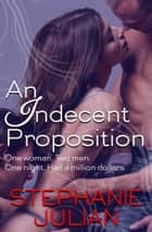 An Indecent Proposition ebook by Stephanie Julian
