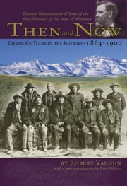 Then and Now - Thirty-six Years in the Rockies, 1864-1900 ebook by Robert Vaughn