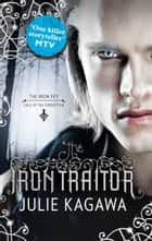 The Iron Traitor (The Iron Fey, Book 6) ebook by Julie Kagawa