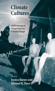 Climate Cultures - Anthropological Perspectives on Climate Change ebook by Ms. Jessica Barnes,Michael R. Dove
