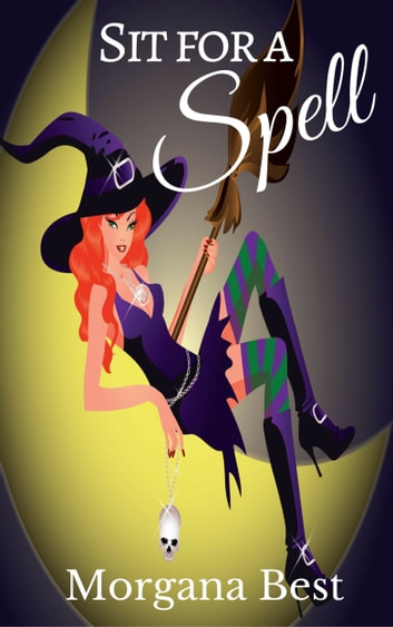 Sit for a Spell (Witch Cozy Mystery) - Witch Cozy Mystery ebook by Morgana Best