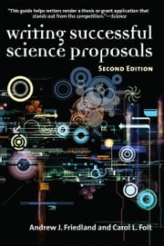 Writing Successful Science Proposals, Second Edition ebook by Andrew J. Friedland,Carol L Folt