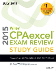 Wiley CPAexcel Exam Review 2015 Study Guide July - Financial Accounting and Reporting ebook by O. Ray Whittington