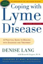 Coping with Lyme Disease, Third Edition - A Practical Guide to Dealing with Diagnosis and Treatment ebook by Denise Lang, Kenneth Liegner, M.D.