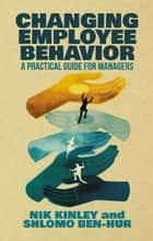 Changing Employee Behavior - A Practical Guide for Managers ebook by Nik Kinley, Shlomo Ben-Hur
