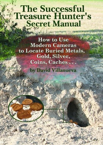 The Successful Treasure Hunter's Secret Manual: How to Use Modern Cameras  to Locate Buried Metals, Gold, Silver, Coins, Caches
