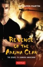 Revenge of the Akuma Clan - Samurai Awakening Book 2 ebook by Benjamin Martin