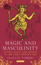 Magic and Masculinity ebook by Frances Timbers