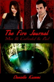 When He Confronted the Past (#2) (The Fire Journal) ebook by Danielle Kazemi