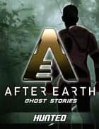 Hunted - After Earth: Ghost Stories (Short Story) ebook by Peter David