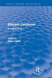 Edward Carpenter (Routledge Revivals) - In Appreciation ebook by Gilbert Beith