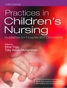 Practices in Children's Nursing ebook by Ethel Trigg,Toby Mohammed